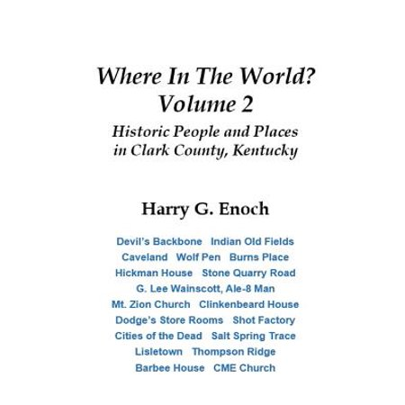 Where in the World? Volume 2, Historic People and Places in Clark County, (Best Places In Kentucky)