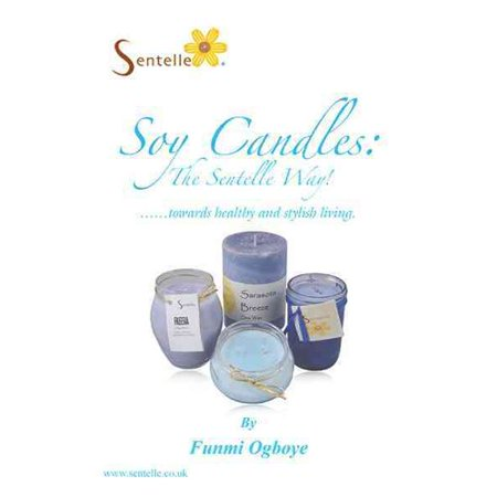 Soy Candles: The Sentelle Way!: Towards Healthy and Stylish Living.