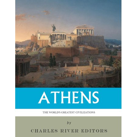 The Worlds Greatest Civilizations: The History and Culture of Ancient Athens - (World Civilizations Their History And Their Culture)