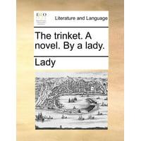 The Trinket. a Novel. by a Lady.