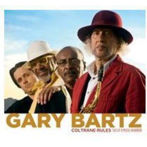 Gary Bartz - Coltrane Rules: Tao of a Music Warrior [CD]
