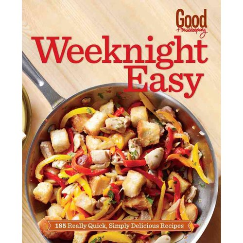 Good Housekeeping Weeknight Easy: 185 Really Quick, Simply Delicious Recipes
