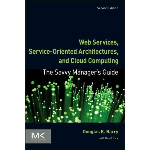 Web Services, Service-Oriented Architectures, and Cloud Computing: The Savvy Manger's Guide