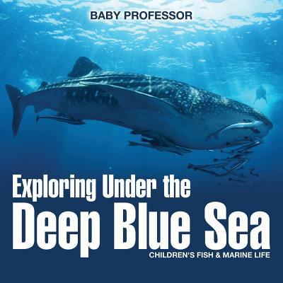 Exploring Under the Deep Blue Sea Children's Fish & Marine