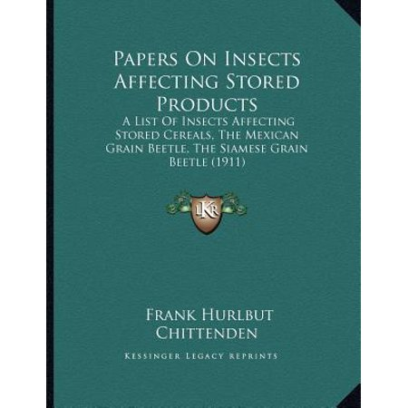 Papers on Insects Affecting Stored Products : A List of Insects Affecting Stored Cereals, the Mexican Grain Beetle, the Siamese Grain Beetle (1911)