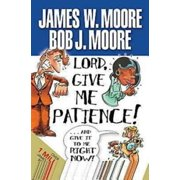 Lord, Give Me Patience, and Give It to Me Right Now! (Paperback)