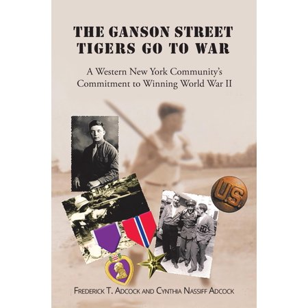 The Ganson Street Tigers Go to War : A Western New York Community's Commitment to Winning World War - New York Streets Condition