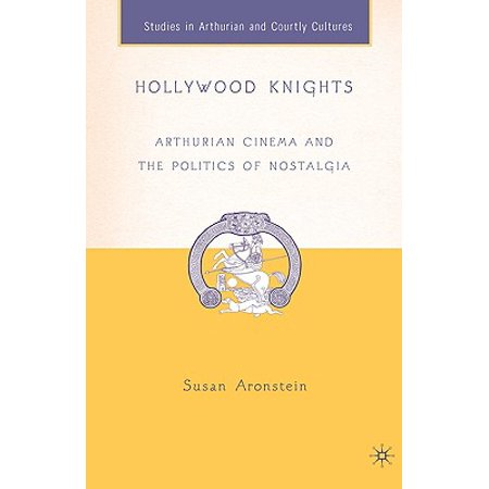 Hollywood Knights : Arthurian Cinema and the Politics of Nostalgia - Hollywood Night