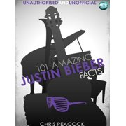 101 Amazing Justin Bieber Facts - eBook