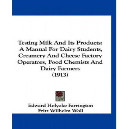 Testing Milk And Its Products  A Manual For Dairy Students  Creamery And Cheese Factory Operators  Food Chemists And Dairy Farmers  1913