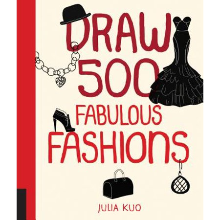 Draw 500 Fabulous Fashions : A Sketchbook for Artists, Designers, and Doodlers ()