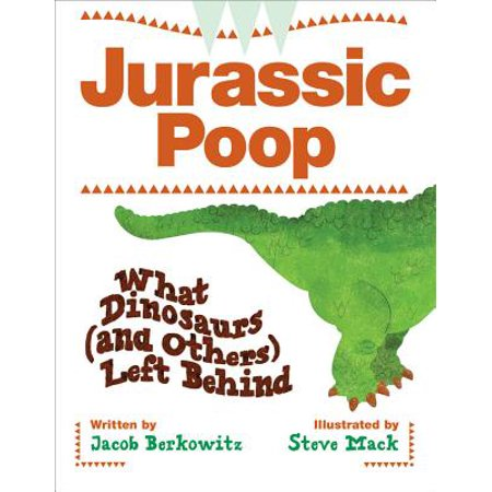 Jurassic Poop : What Dinosaurs (and Others) Left