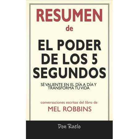 Resumen de El Poder de los 5 Segundos: Sé Valiente En El Día A Día y Transforma Tu Vida: Conversaciones Escritas Del Libro De Mel Robbins - (Yo Fui El Segundo En Tu Vida Letra)