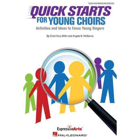 Quick Starts for Young Choirs : Activities and Ideas to Focus Your Singers
