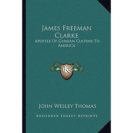 James Freeman Clarke : Apostle of German Culture to