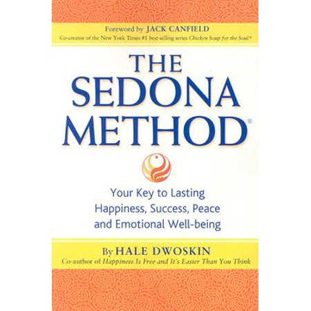 The Sedona Method : Your Key to Lasting Happiness, Success, Peace and Emotional