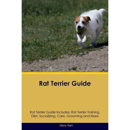 Rat Terrier Guide Rat Terrier Guide Includes : Rat Terrier Training, Diet, Socializing, Care, Grooming, Breeding and More