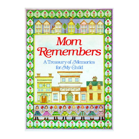Mom Remembers : A Treasury of Memories for My