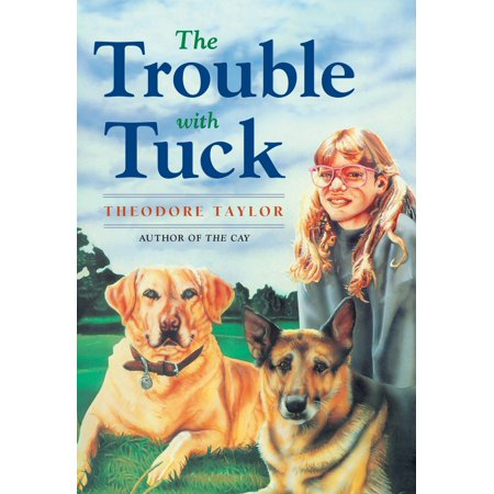 The Trouble with Tuck : The Inspiring Story of a Dog Who Triumphs Against All