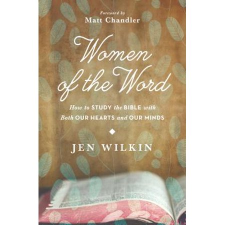 Women of the Word : How to Study the Bible with Both Our Hearts and Our (Bible Create In Me A Clean Heart)