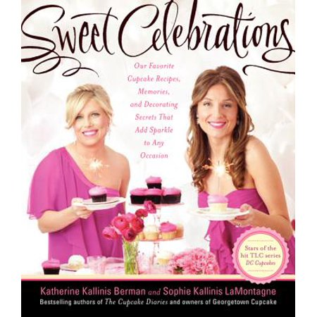 Sweet Celebrations : Our Favorite Cupcake Recipes, Memories, and Decorating Secrets That Add Sparkle to Any Occasion