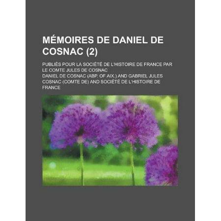Memoires De Daniel De Cosnac  2   Publies Pour La Societe De Lhistoire De France Par Le Comte Jules De Cosnac