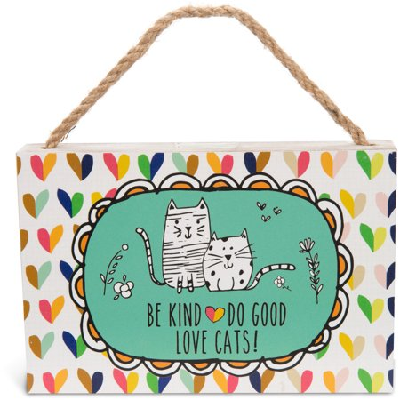 Pavilion - Be Kind, Do Good, Love Cats! 4x6 Hanging Decorative Wall Plaque Cat Wall Plaque