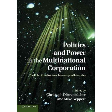 Politics And Power In The Multinational Corporation  The Role Of Institutions  Interests And Identities