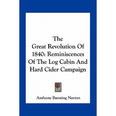 The Great Revolution of 1840 : Reminiscences of the Log Cabin and Hard Cider Campaign