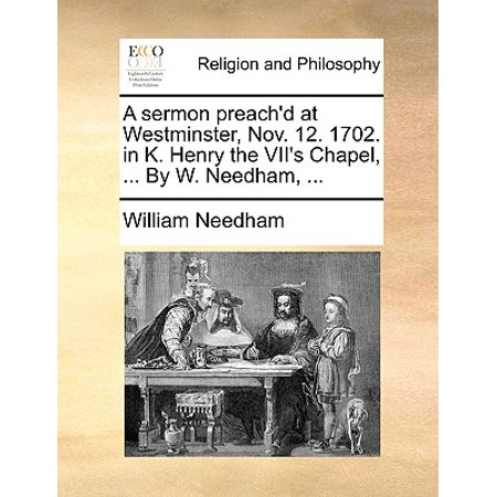 A Sermon Preach'd at Westminster, Nov. 12. 1702. in K. Henry the VII's Chapel, ... by W. Needham, (Needham Mall)
