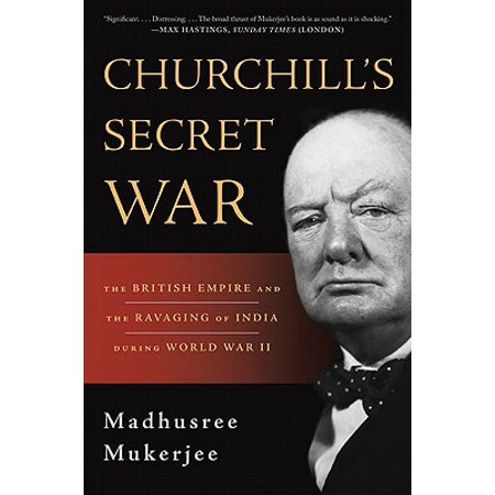 Churchill's Secret War : The British Empire and the Ravaging of India during World War