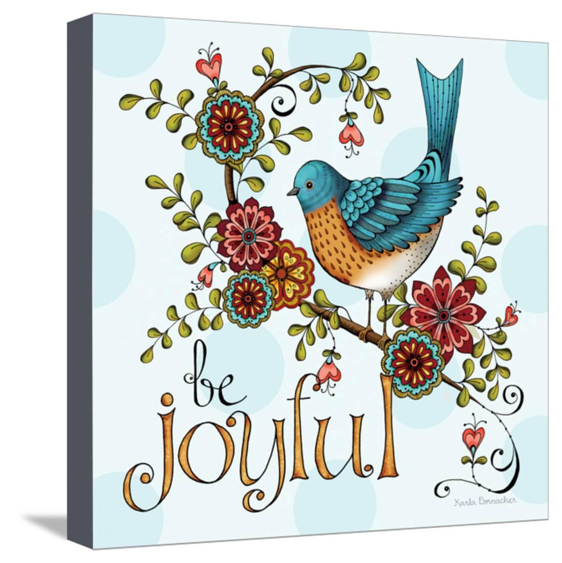 Be Joyful Stretched Canvas Print Wall Art By Karla Dornacher