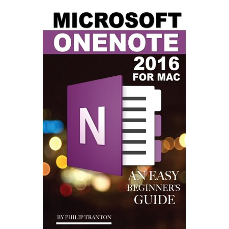 Microsoft Onenote 2016 for Mac: An Easy Beginner's Guide (Paperback)