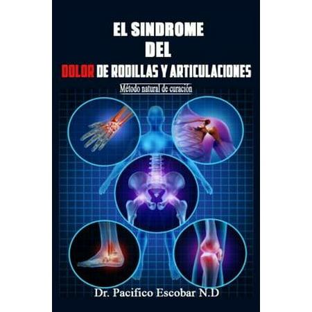 Sindrome del Dolor de Rodillas y Articulaciones : Metodo Natural de Curacion