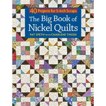 The Big Book of Nickel Quilts : 40 Projects for 5-Inch