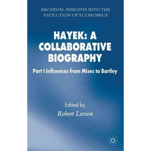 Hayek: A Collaborative Biography: Part 1 Influences, from Mises to Bartley