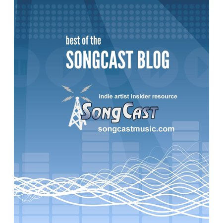 Indie Artist Insider Guide: Best of the SongCast Blog -