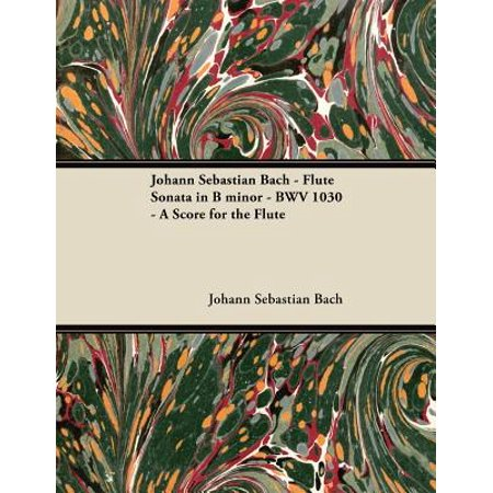 Johann Sebastian Bach - Flute Sonata in B Minor - Bwv 1030 - A Score for the (Bach Sonatas)