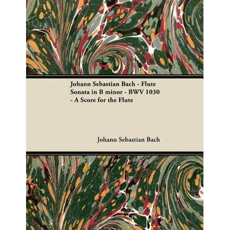 Johann Sebastian Bach - Flute Sonata in B Minor - Bwv 1030 - A Score for the