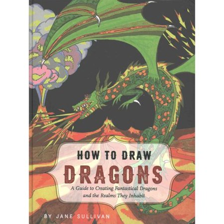 How to Draw Dragons: A Guide to Creating Fantastical Dragons and the Realms They Inhabit