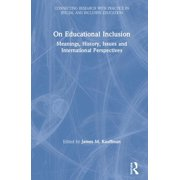 Connecting Research with Practice in Special and Inclusive Education: On Educational Inclusion: Meanings, History, Issues and International Perspectives (Hardcover)