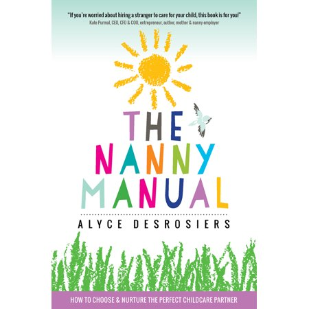- The Nanny Manual : How to Choose and Nurture the Perfect Childcare Partner