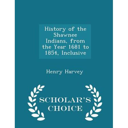 History of the Shawnee Indians, from the Year 1681 to 1854, Inclusive - Scholar's Choice Edition