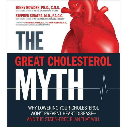 The Great Cholesterol Myth: Why Lowering Your Cholesterol Won't Prevent Heart Disease--and the Statin-Free Plan That Will