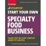 Start Your Own Specialty Food Business : Your Step-By-Step Startup Guide to Success