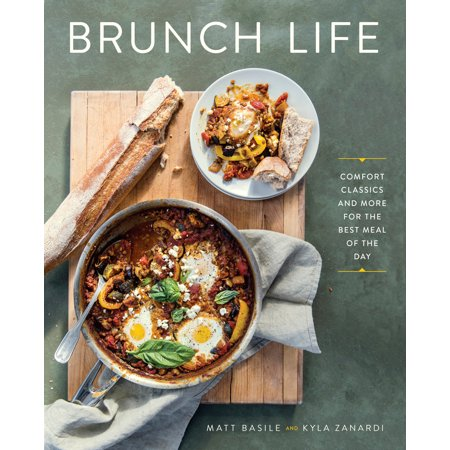 Brunch Life : Comfort Classics and More for the Best Meal of the