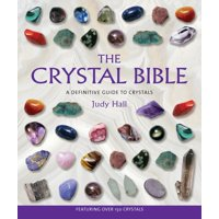 The Crystal Bible : A Definitive Guide to Crystals