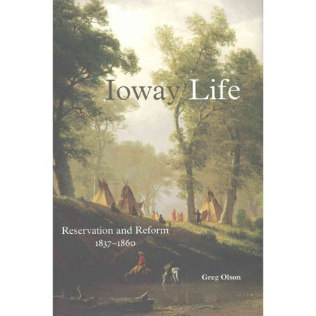 Ioway Life  Reservation And Reform  1837 1860