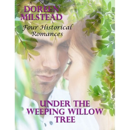 Under the Weeping Willow Tree: Four Historical Romances - eBook (Weeping Willow Tree Roots)
