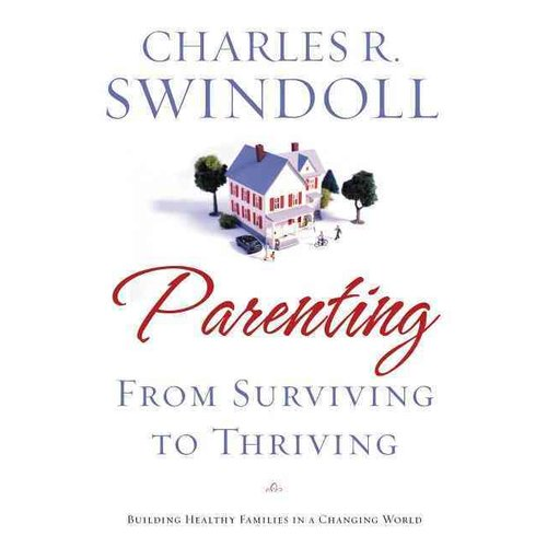 Parenting: From Surviving to Thriving : Building Healthy Families in a Changing World